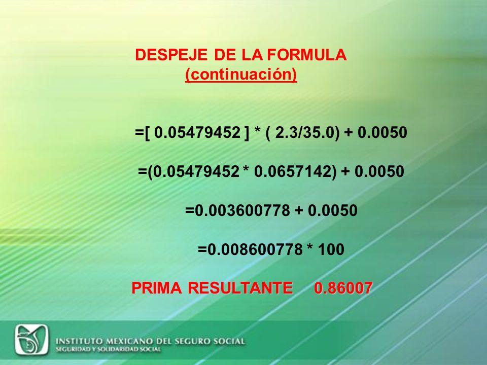 DESPEJE DE LA FORMULA (continuación) =[ 0.05479452 ] * ( 2.3/35.0) + 0.0050. =(0.05479452 * 0.0657142) + 0.0050.